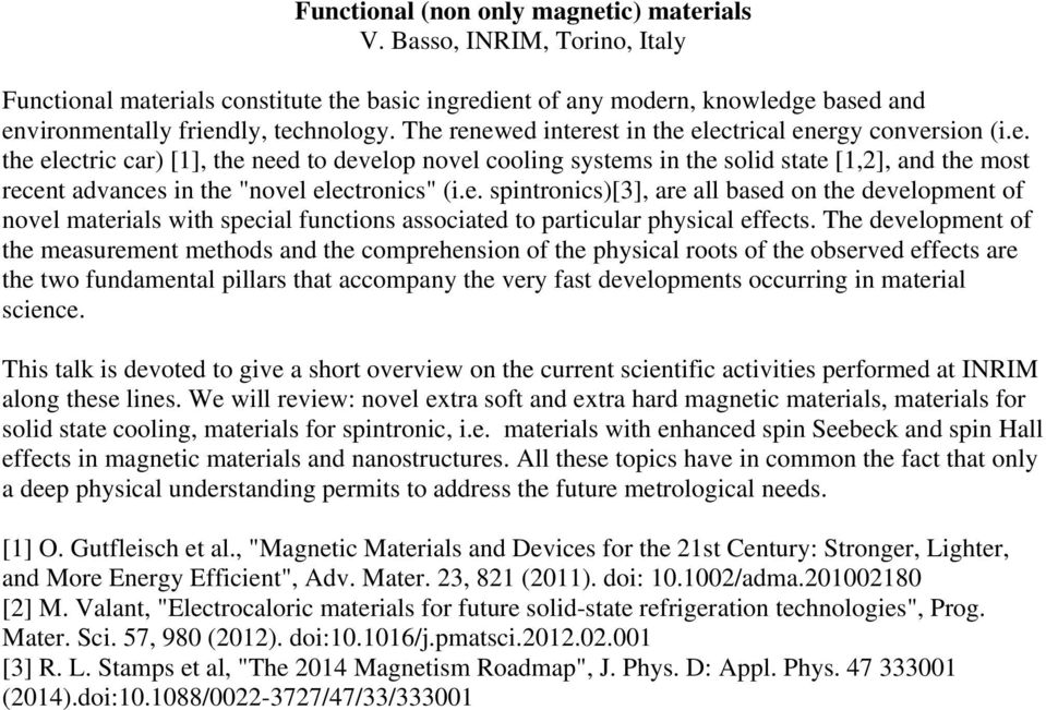 e. spintronics)[3], are all based on the development of novel materials with special functions associated to particular physical effects.