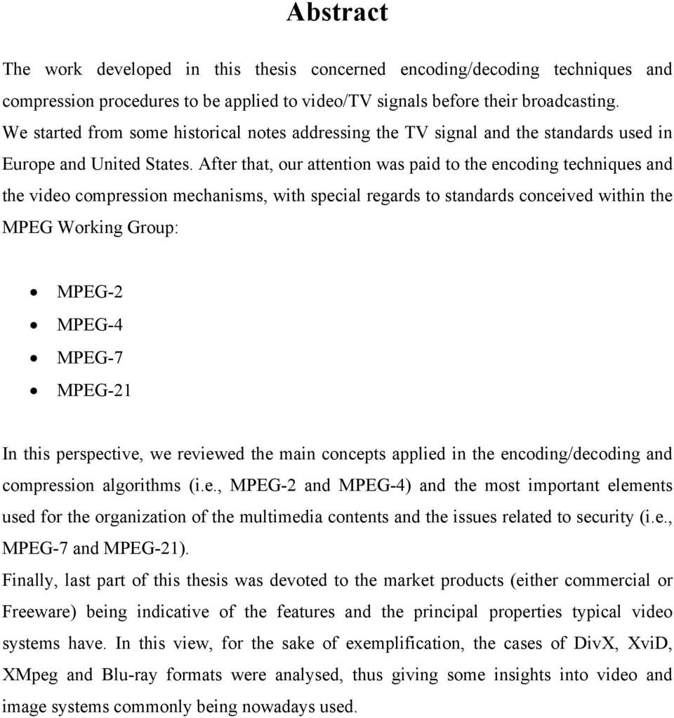 After that, our attention was paid to the encoding techniques and the video compression mechanisms, with special regards to standards conceived within the MPEG Working Group: MPEG-2 MPEG-4 MPEG-7