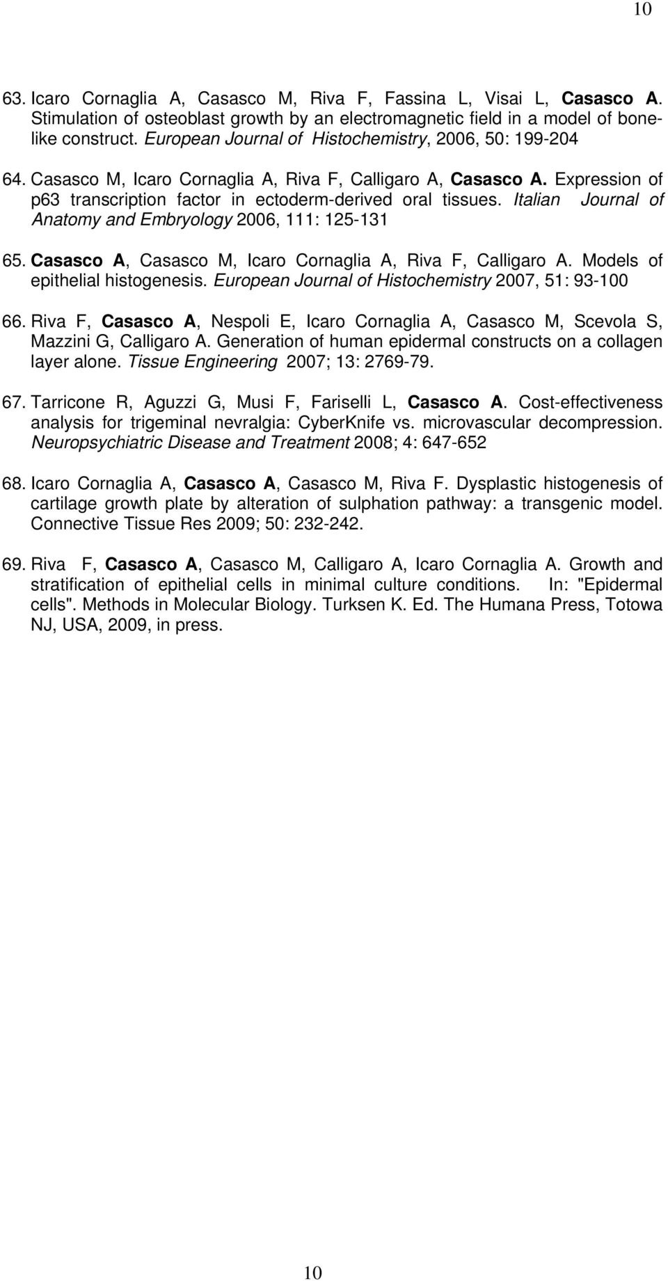 Italian Journal of Anatomy and Embryology 2006, 111: 125-131 65. Casasco A, Casasco M, Icaro Cornaglia A, Riva F, Calligaro A. Models of epithelial histogenesis.