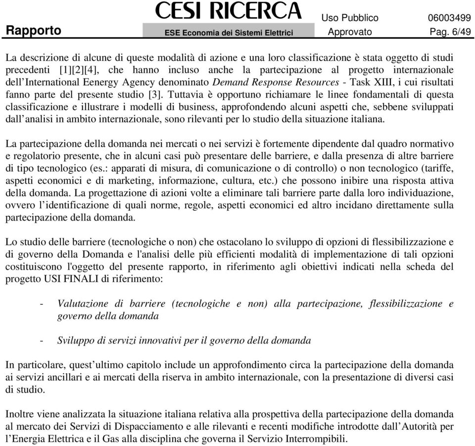 internazionale dell International Eenergy Agency denominato Demand Response Resources - Task XIII, i cui risultati fanno parte del presente studio [3].