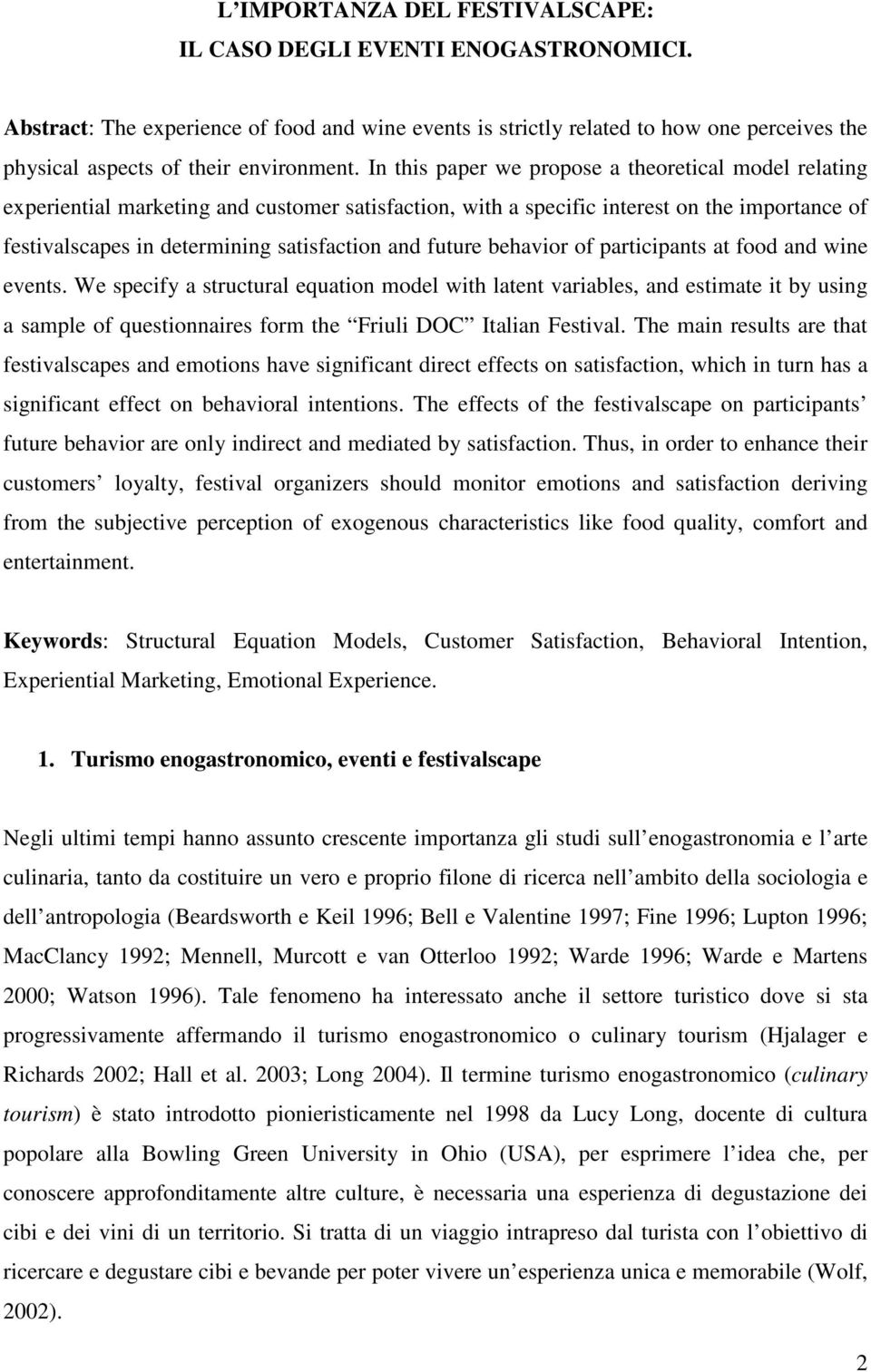 In this paper we propose a theoretical model relating experiential marketing and customer satisfaction, with a specific interest on the importance of festivalscapes in determining satisfaction and