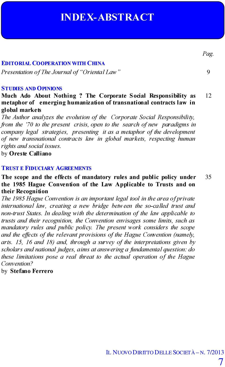 from the 70 to the present crisis, open to the search of new paradigms in company legal strategies, presenting it as a metaphor of the development of new transnational contracts law in global