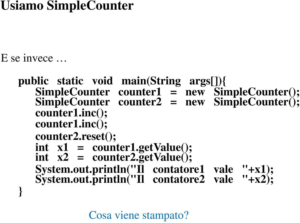 inc(); counter2.reset(); int x1 = counter1.getvalue(); int x2 = counter2.getvalue(); System.out.