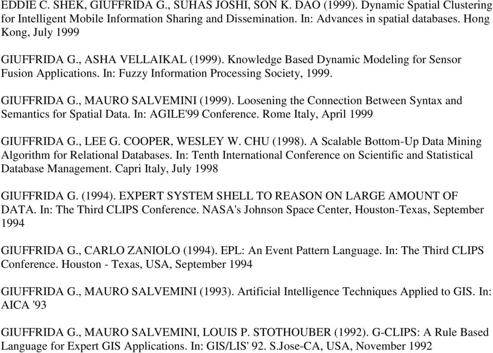 Loosening the Connection Between Syntax and Semantics for Spatial Data. In: AGILE'99 Conference. Rome Italy, April 1999 GIUFFRIDA G., LEE G. COOPER, WESLEY W. CHU (1998).
