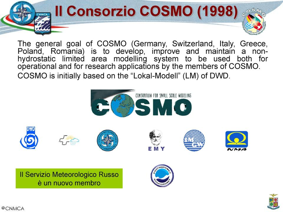system to be used both for operational and for research applications by the members of COSMO.