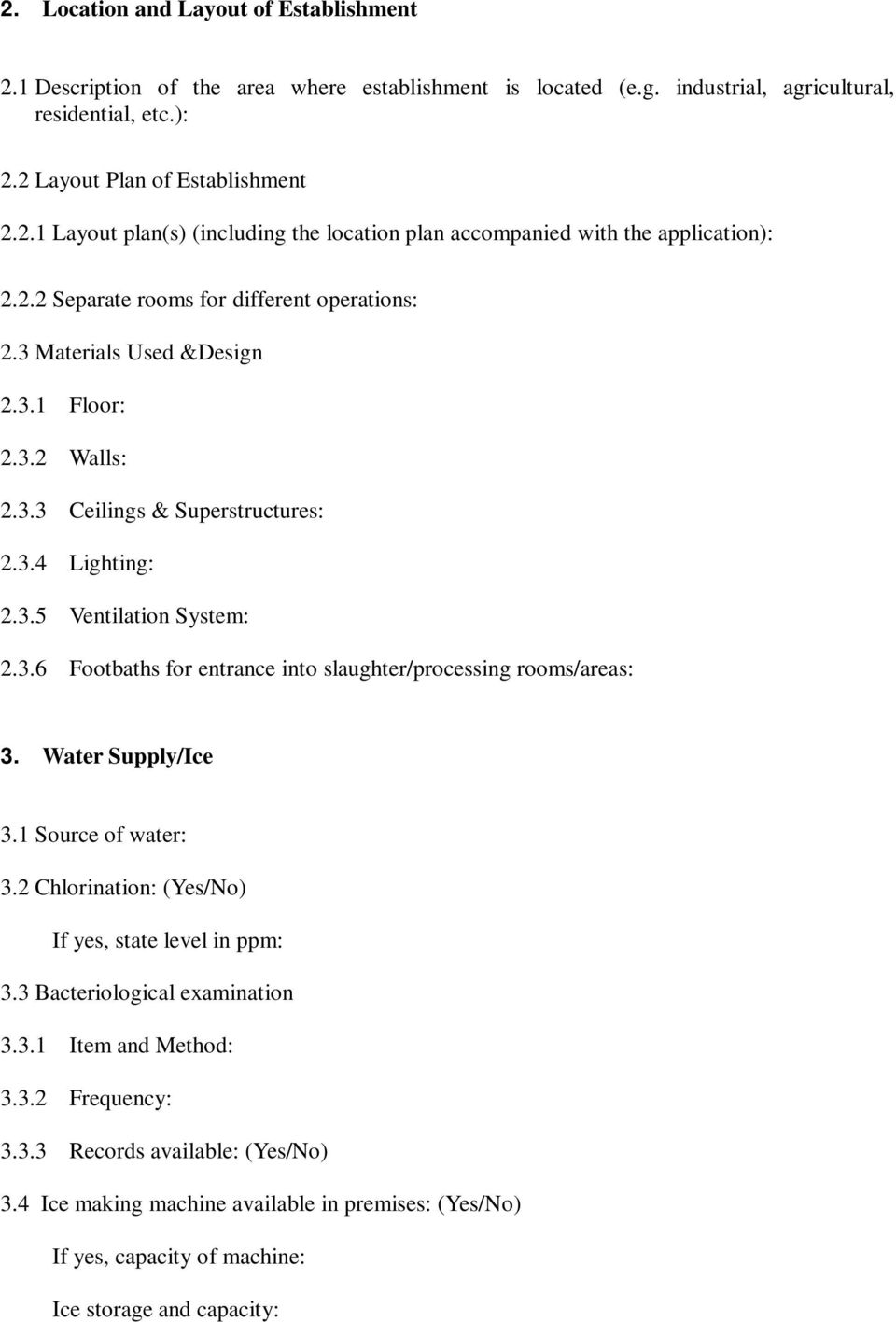 Water Supply/Ice 3.1 Source of water: 3.2 Chlorination: (Yes/No) If yes, state level in ppm: 3.3 Bacteriological examination 3.3.1 Item and Method: 3.3.2 Frequency: 3.3.3 Records available: (Yes/No) 3.