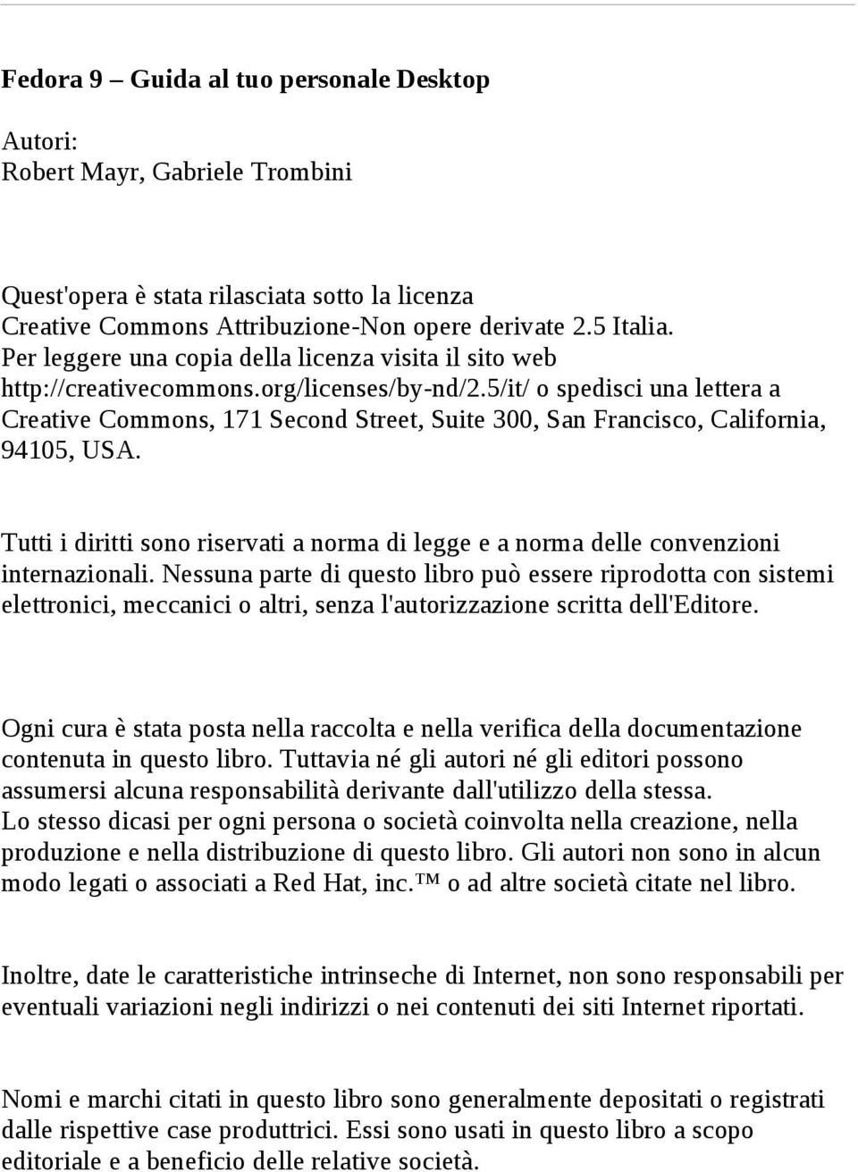 5/it/ o spedisci una lettera a Creative Commons, 171 Second Street, Suite 300, San Francisco, California, 94105, USA.