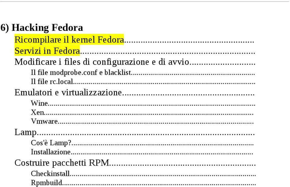 conf e blacklist... Il file rc.local... Emulatori e virtualizzazione... Wine... Xen.
