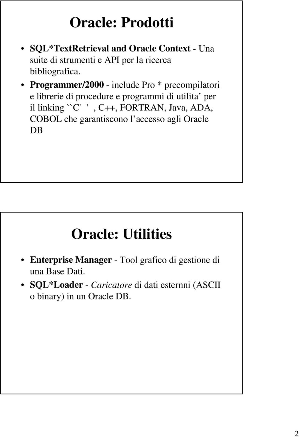 ', C++, FORTRAN, Java, ADA, COBOL che garantiscono l accesso agli Oracle DB Oracle: Utilities Enterprise Manager -