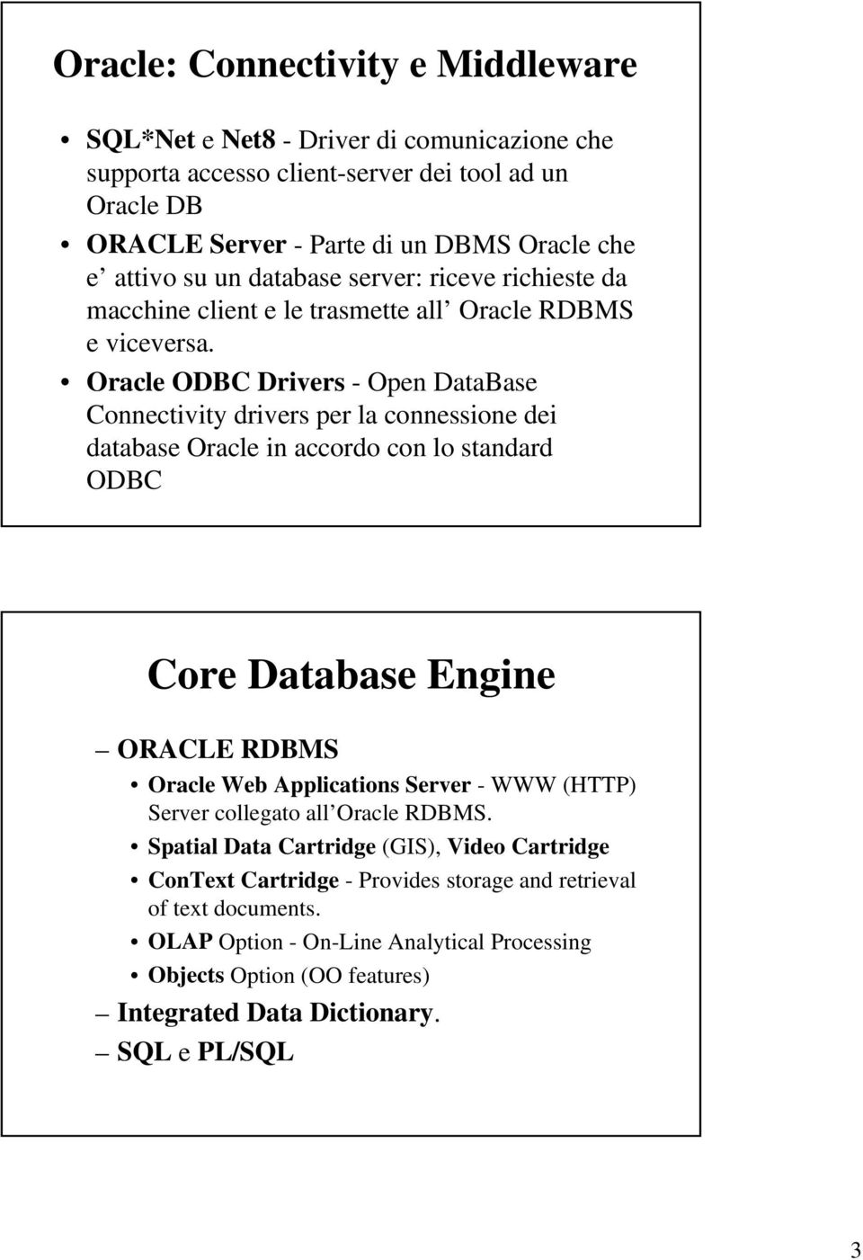 Oracle ODBC Drivers - Open DataBase Connectivity drivers per la connessione dei database Oracle in accordo con lo standard ODBC Core Database Engine ORACLE RDBMS Oracle Web Applications