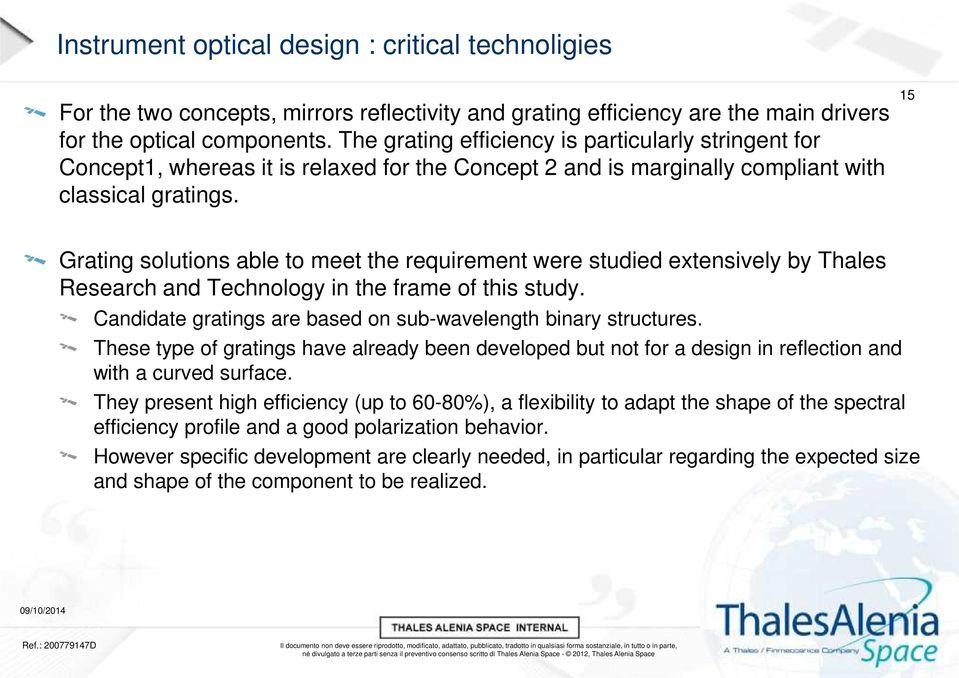 15 Grating solutions able to meet the requirement were studied extensively by Thales Research and Technology in the frame of this study.