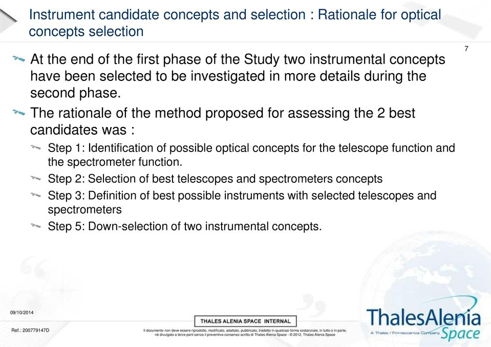 The rationale of the method proposed for assessing the 2 best candidates was : Step 1: Identification of possible optical concepts for the telescope function