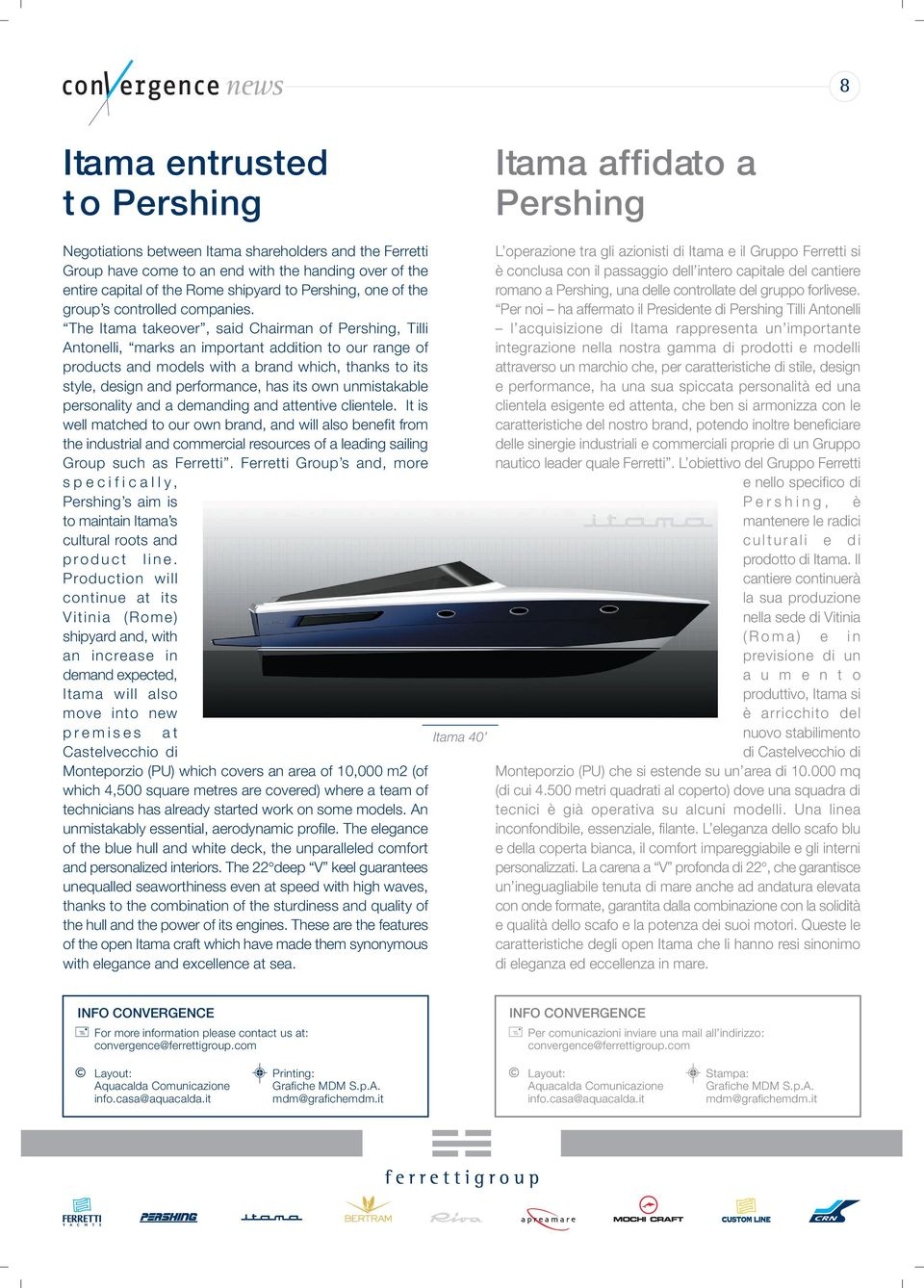 The Itama takeover, said Chairman of Pershing, Tilli Antonelli, marks an important addition to our range of products and models with a brand which, thanks to its style, design and performance, has