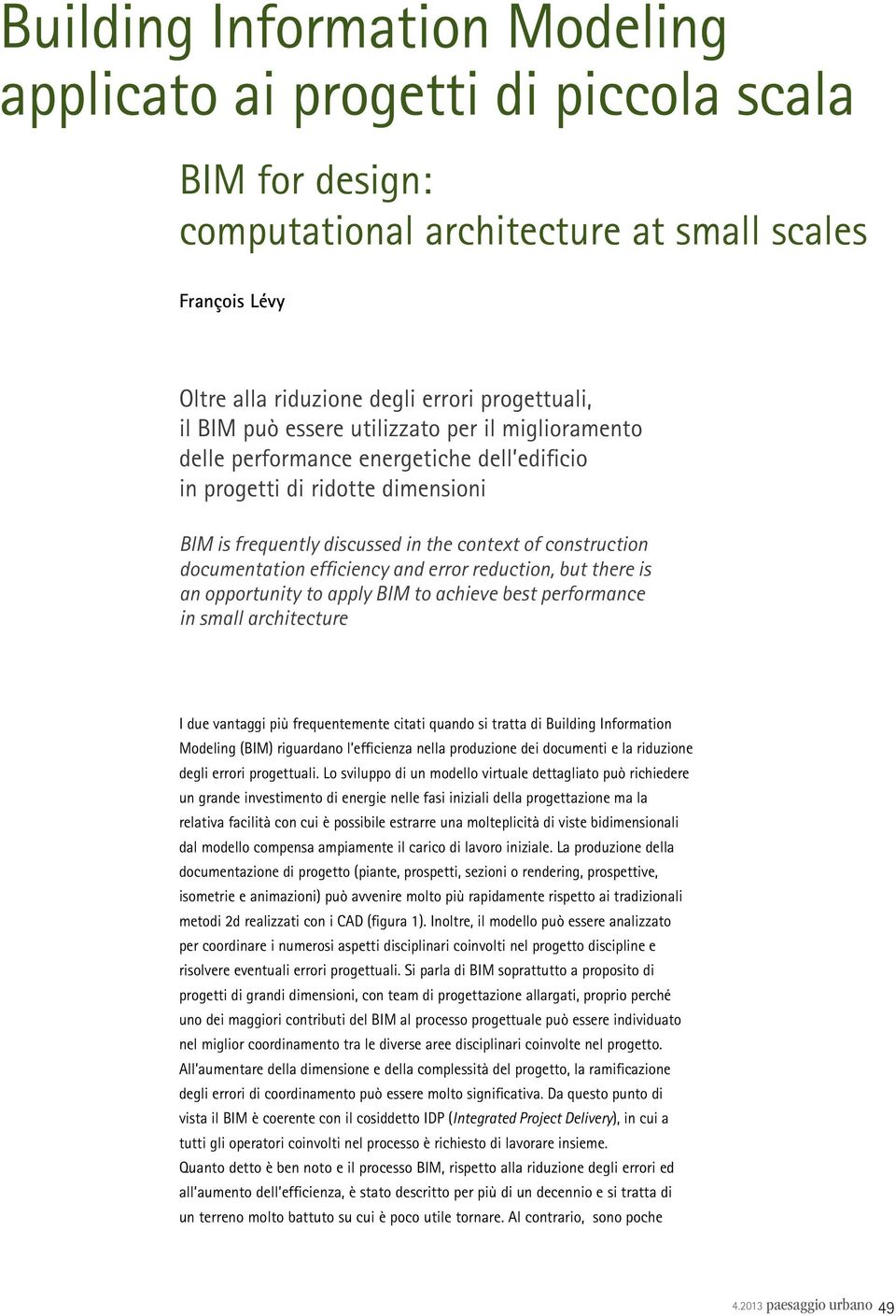 efficiency and error reduction, but there is an opportunity to apply BIM to achieve best performance in small architecture I due vantaggi più frequentemente citati quando si tratta di Building