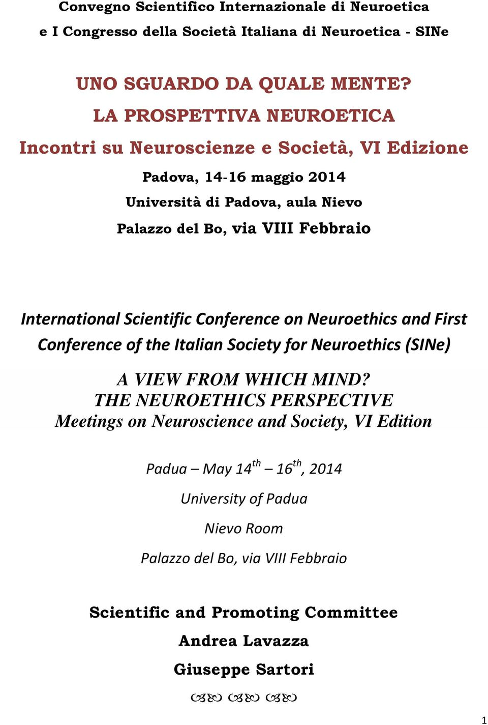 International Scientific Conference on Neuroethics and First Conference of the Italian Society for Neuroethics (SINe) A VIEW FROM WHICH MIND?