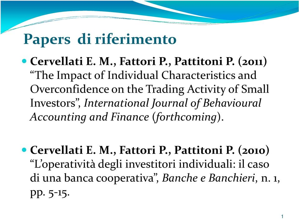 Investors, International Journal of Behavioural Accounting and Finance (forthcoming). Cervellati E. M.