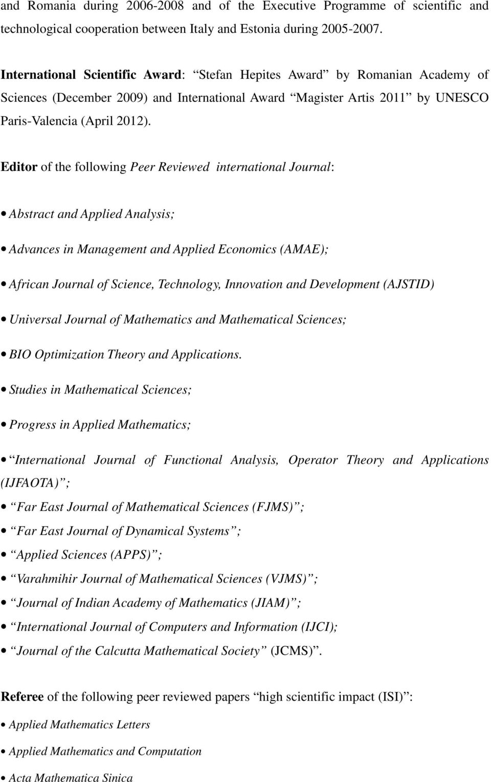 Editor of the following Peer Reviewed international Journal: Abstract and Applied Analysis; Advances in Management and Applied Economics (AMAE); African Journal of Science, Technology, Innovation and