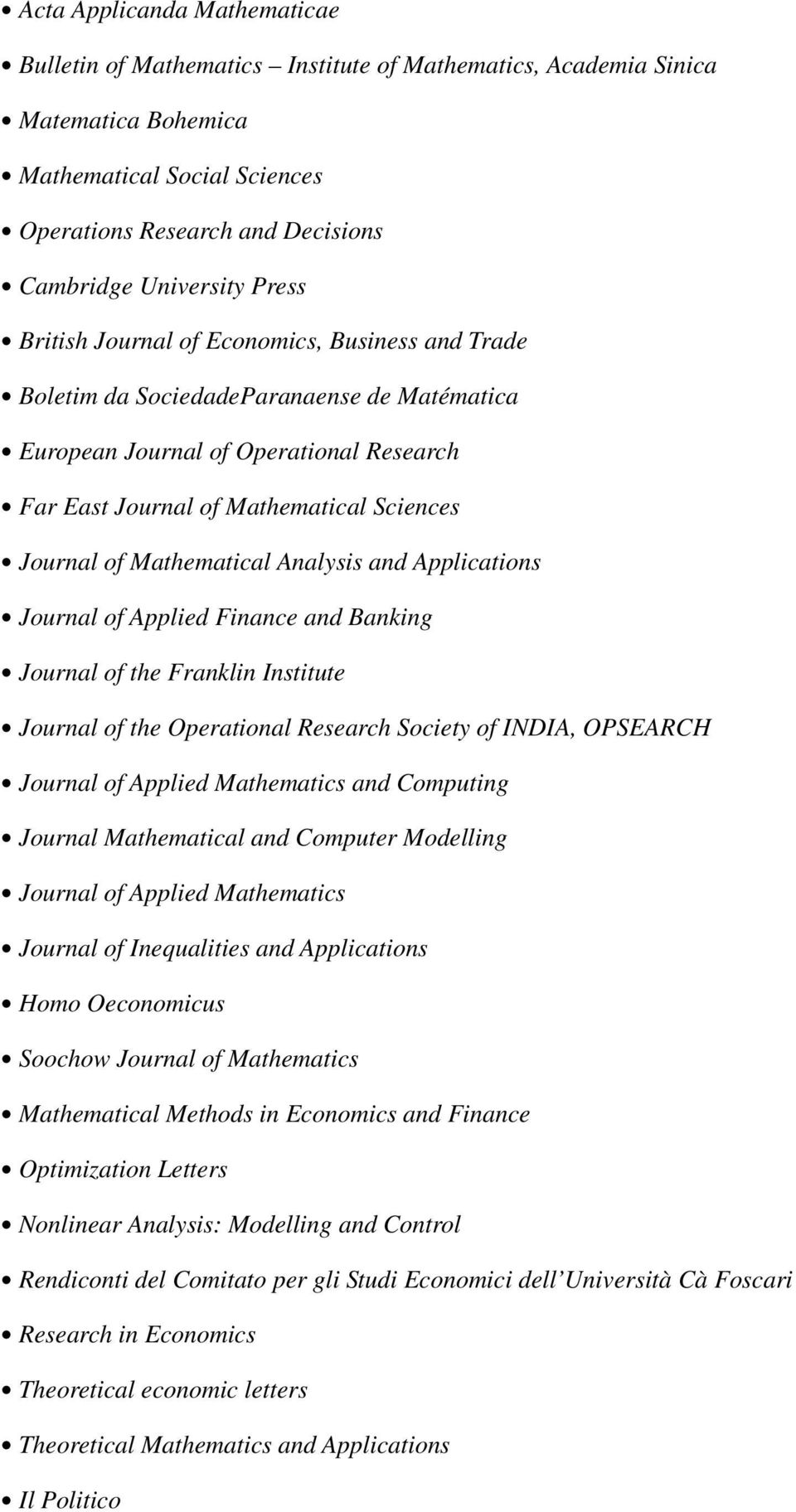 Mathematical Analysis and Applications Journal of Applied Finance and Banking Journal of the Franklin Institute Journal of the Operational Research Society of INDIA, OPSEARCH Journal of Applied