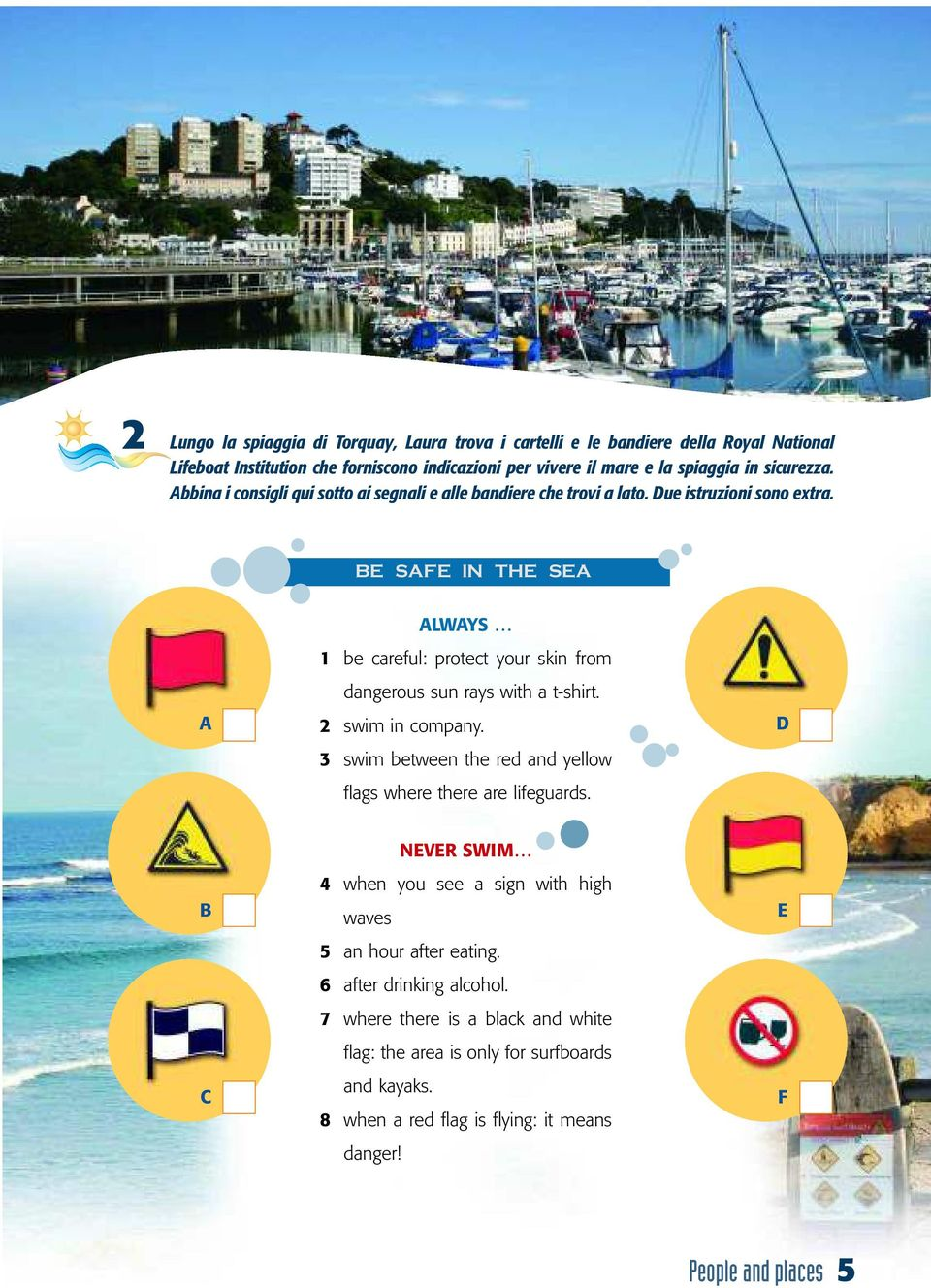 BE SAFE IN THE SEA A ALWAYS 1 be careful: protect your skin from dangerous sun rays with a t-shirt. 2 swim in company.