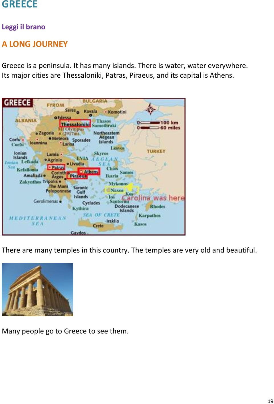 Its major cities are Thessaloniki, Patras, Piraeus, and its capital is Athens.