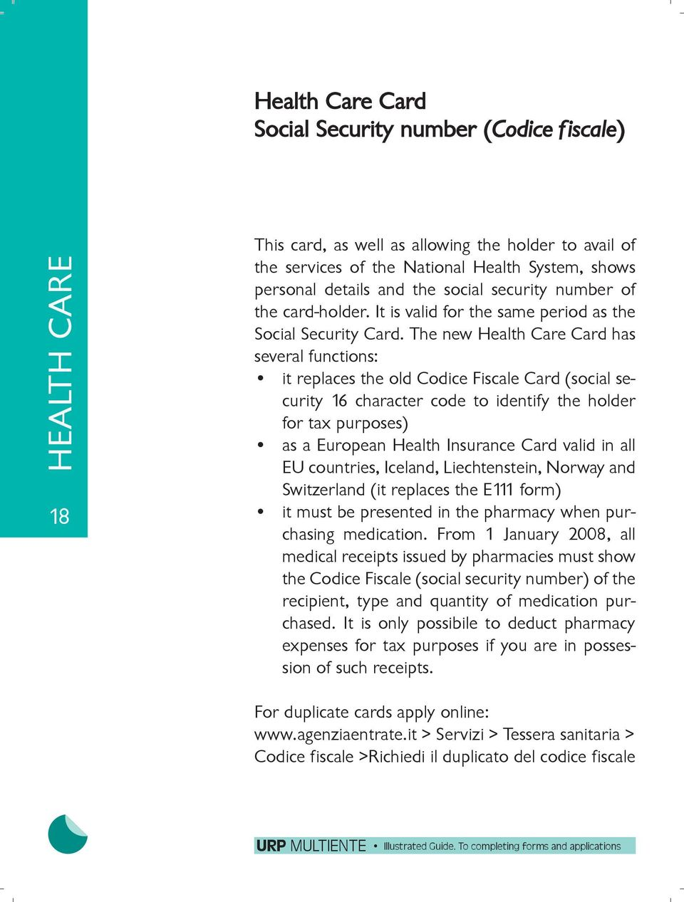The new Health Care Card has several functions: it replaces the old Codice Fiscale Card (social security 16 character code to identify the holder for tax purposes) as a European Health Insurance Card