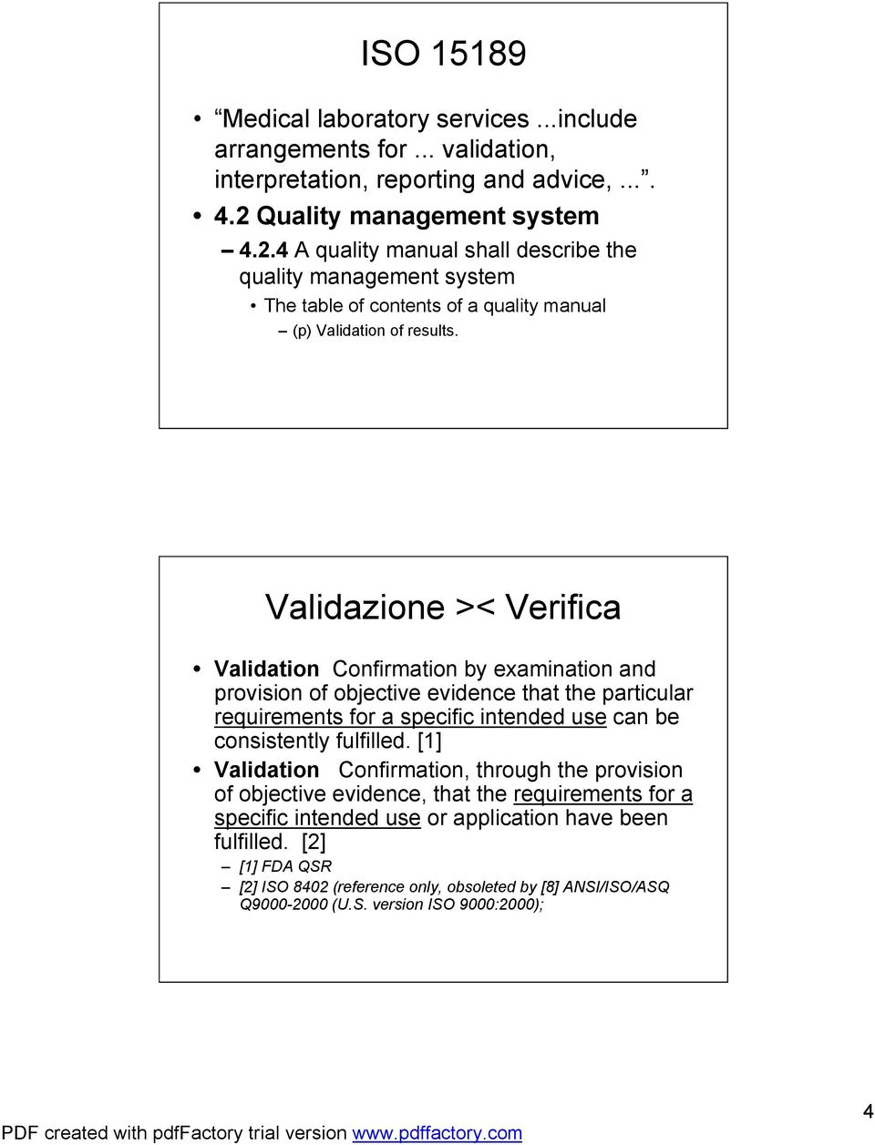 Validazione >< Verifica Validation Confirmation by examination and provision of objective evidence that the particular requirements for a specific intended use can be consistently fulfilled.