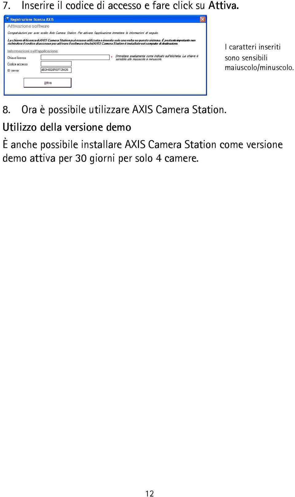 Ora è possibile utilizzare AXIS Camera Station.