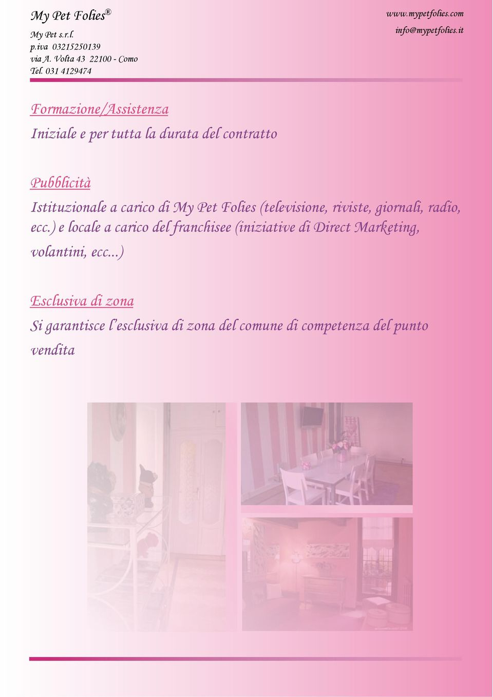 ) e locale a carico del franchisee (iniziative di Direct Marketing, volantini, ecc.