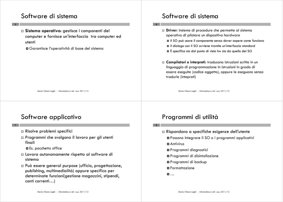 interfaccia standard È specifico sia dal punto di vista hw sia da quello del SO Compilatori e interpreti: traducono istruzioni scritte in un linguaggio di programmazione in istruzioni in grado di