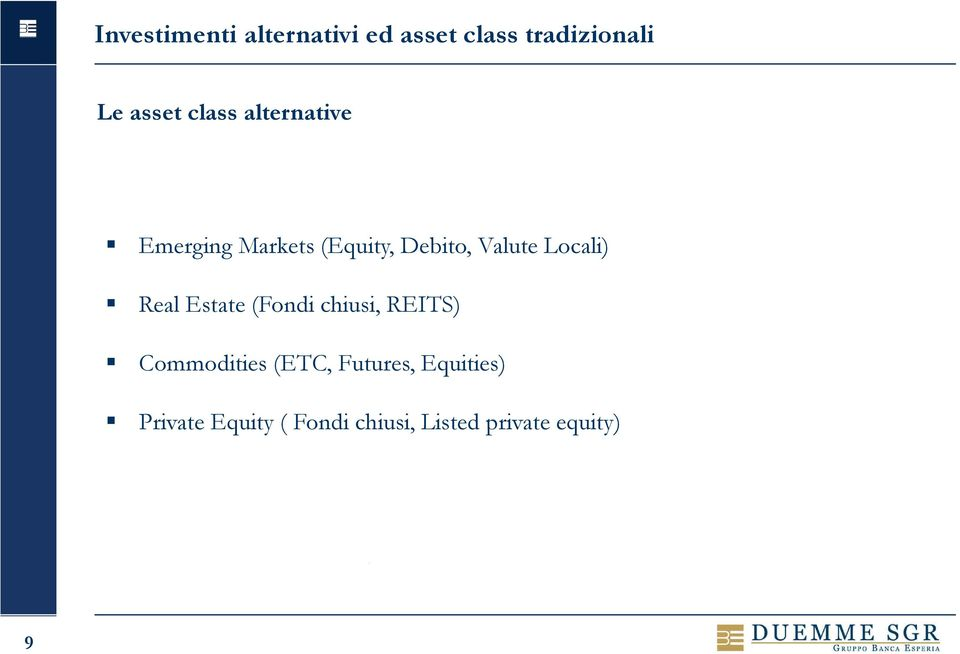 Locali) Real Estate (Fondi chiusi, REITS) Commodities (ETC,