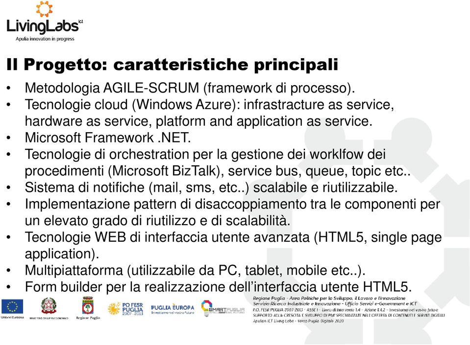 Tecnologie di orchestration per la gestione dei worklfow dei procedimenti (Microsoft BizTalk), service bus, queue, topic etc.. Sistema di notifiche (mail, sms, etc.