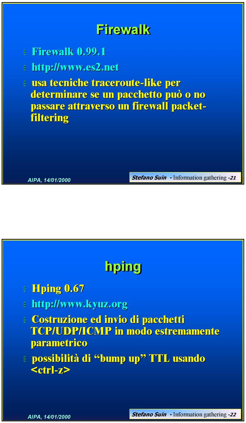 firewall packet- filtering Stefano Suin - Information gathering -21 hping Hping 0.67 http://www.kyuz.