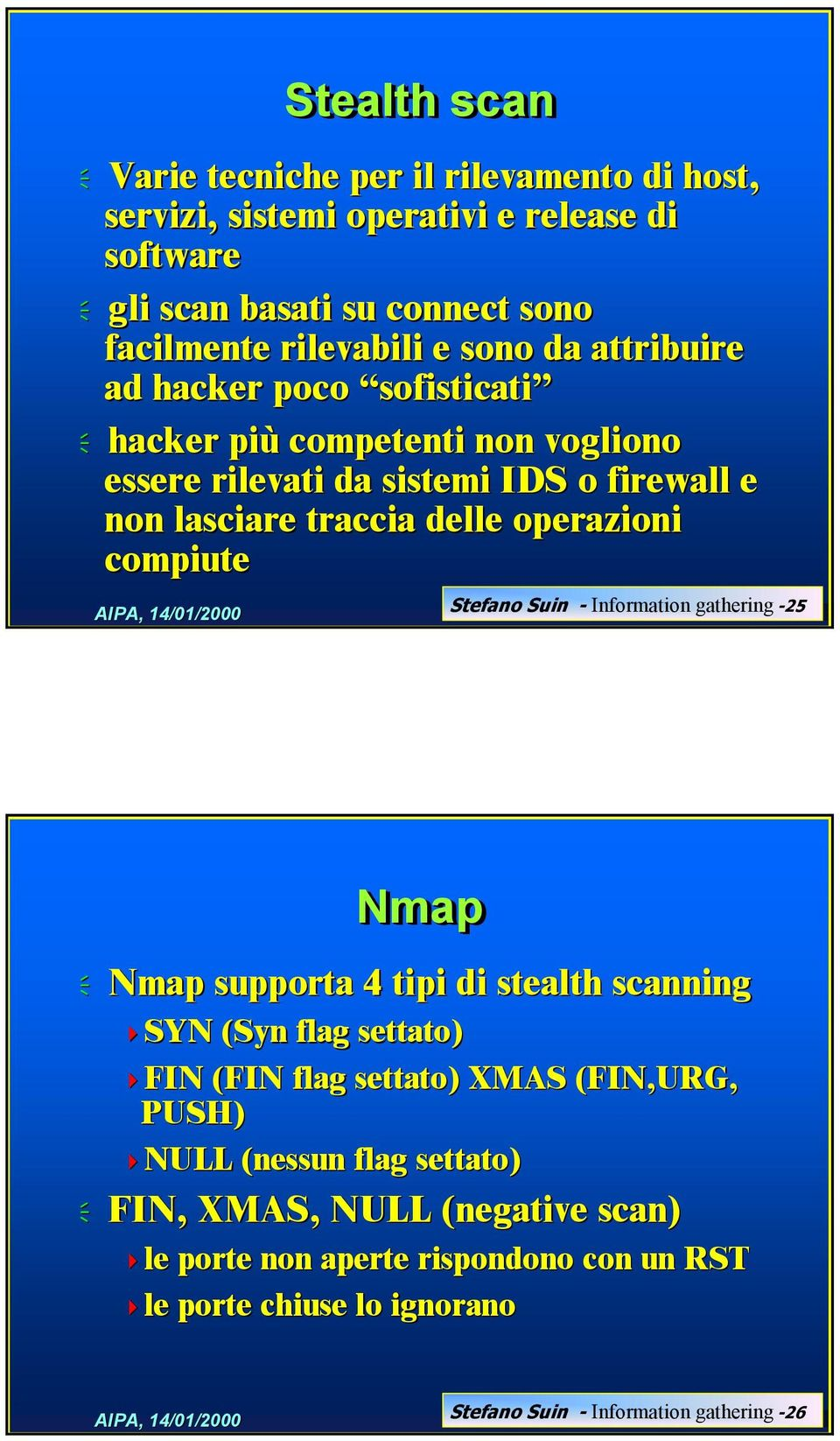 compiute Stefano Suin - Information gathering -25 Nmap Nmap supporta 4 tipi di stealth scanning SYN (Syn flag settato) FIN (FIN flag settato) XMAS (FIN,URG, PUSH)