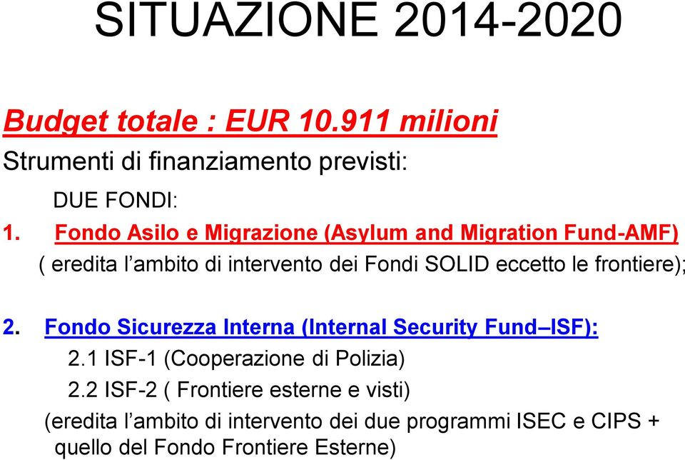frontiere); 2. Fondo Sicurezza Interna (Internal Security Fund ISF): 2.1 ISF-1 (Cooperazione di Polizia) 2.