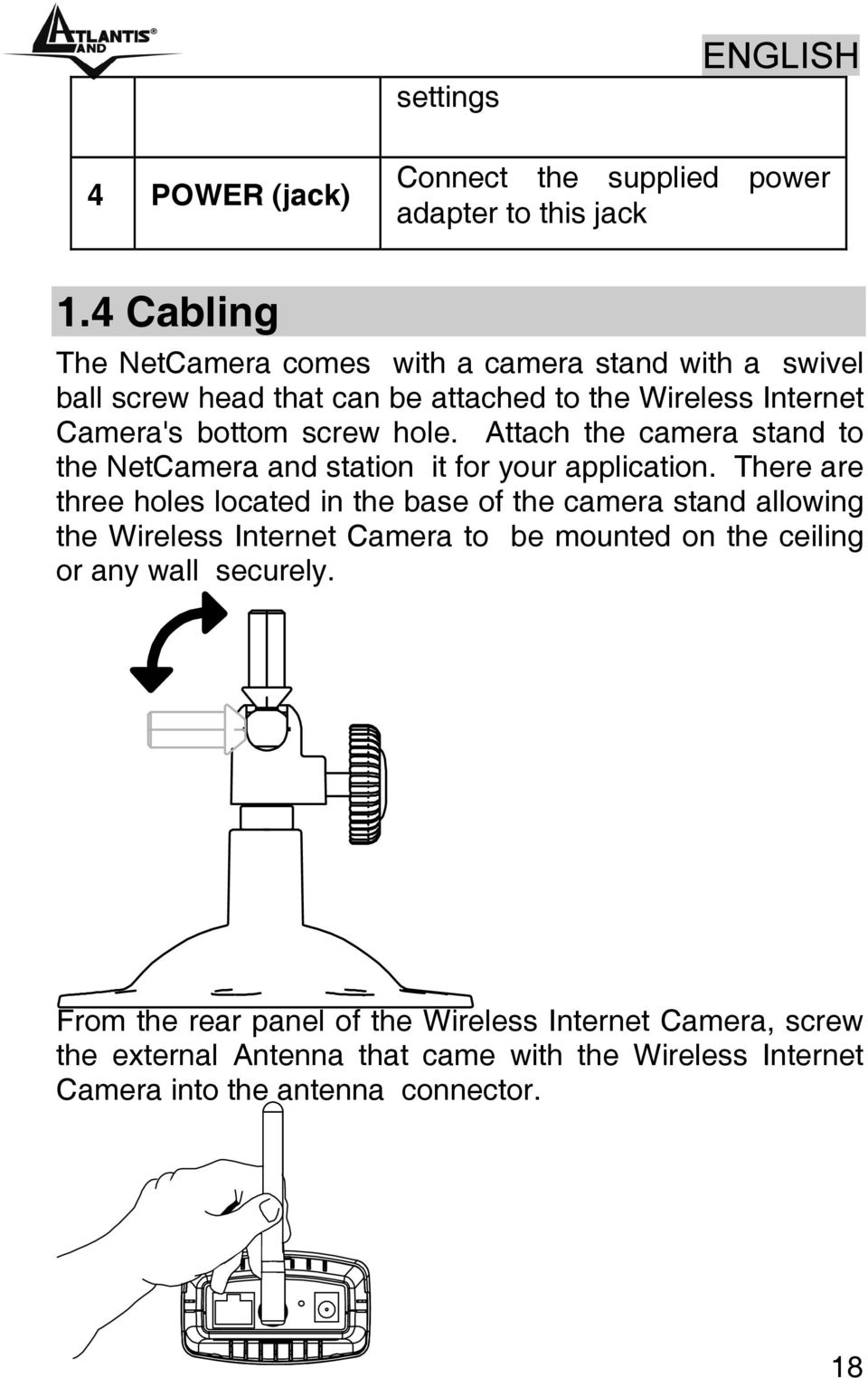 Attach the camera stand to the NetCamera and station it for your application.