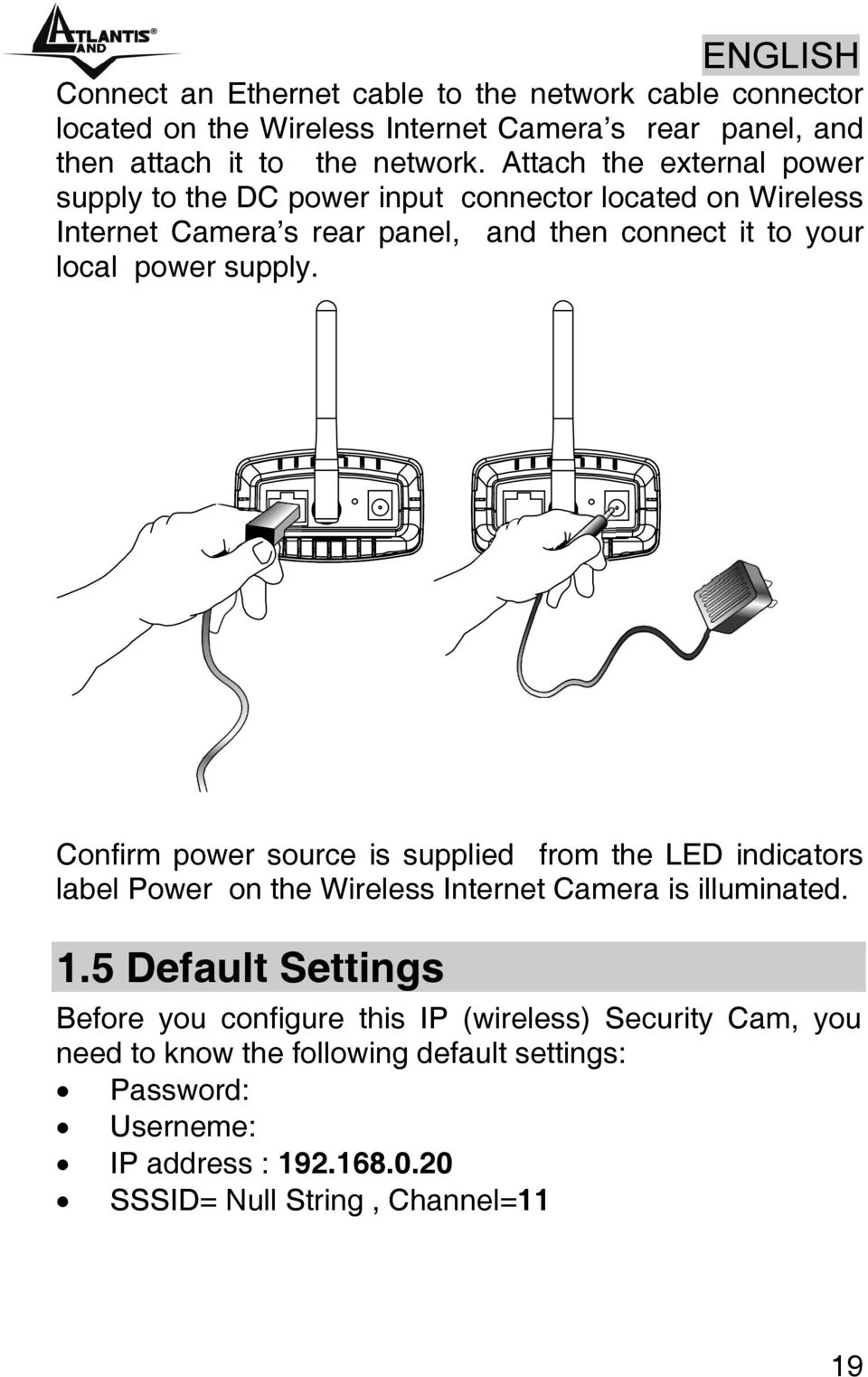 supply. Confirm power source is supplied from the LED indicators label Power on the Wireless Internet Camera is illuminated. 1.