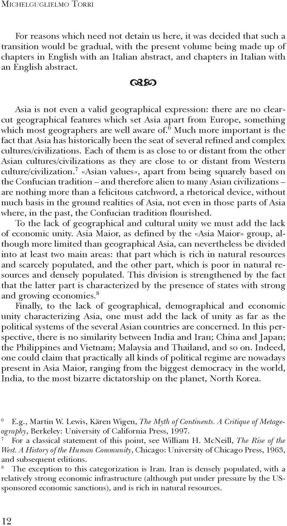 Asia is not even a valid geographical expression: there are no clearcut geographical features which set Asia apart from Europe, something which most geographers are well aware of.