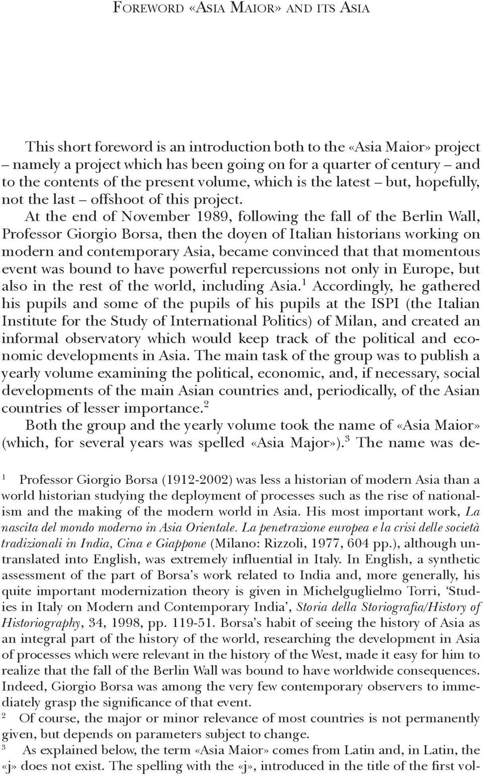 At the end of November 1989, following the fall of the Berlin Wall, Professor Giorgio Borsa, then the doyen of Italian historians working on modern and contemporary Asia, became convinced that that