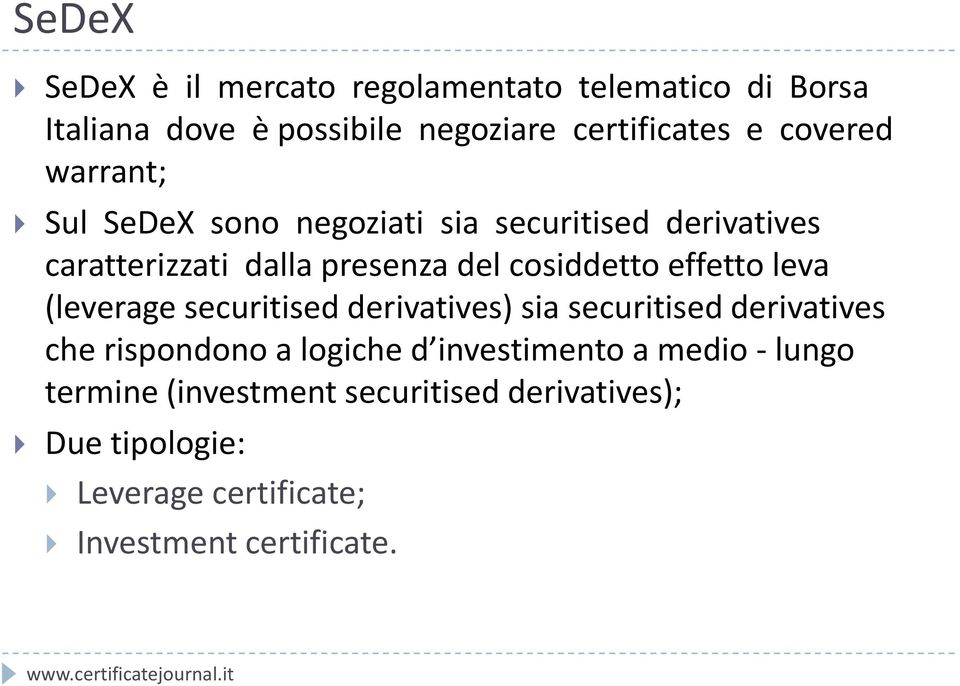 effetto leva (leverage securitised derivatives) sia securitised derivatives che rispondono a logiche d investimento