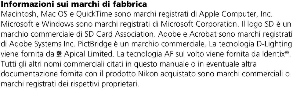 Adobe e Acrobat sono marchi registrati di Adobe Systems Inc. PictBridge è un marchio commerciale. La tecnologia D-Lighting viene fornita da Apical Limited.