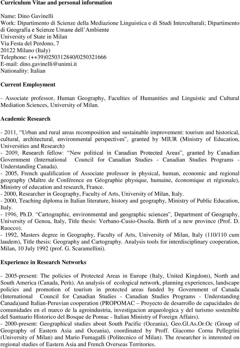 it Nationality: Italian Current Employment - Associate professor, Human Geography, Faculties of Humanities and Linguistic and Cultural Mediation Sciences, University of Milan.