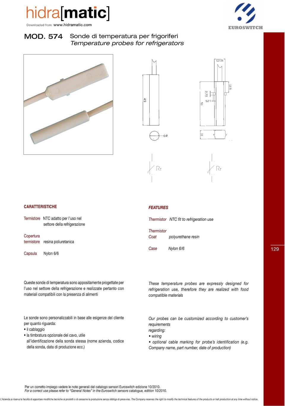 refrigerazione e realizzate pertanto con materiali compatibili con la presenza di alimenti These temperature probes are expressly designed for refrigeration use, therefore they are realized with food