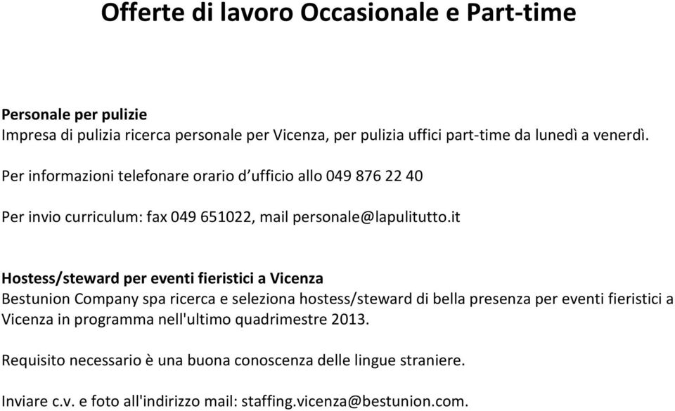 it Hostess/steward per eventi fieristici a Vicenza Bestunion Company spa ricerca e seleziona hostess/steward di bella presenza per eventi fieristici a Vicenza