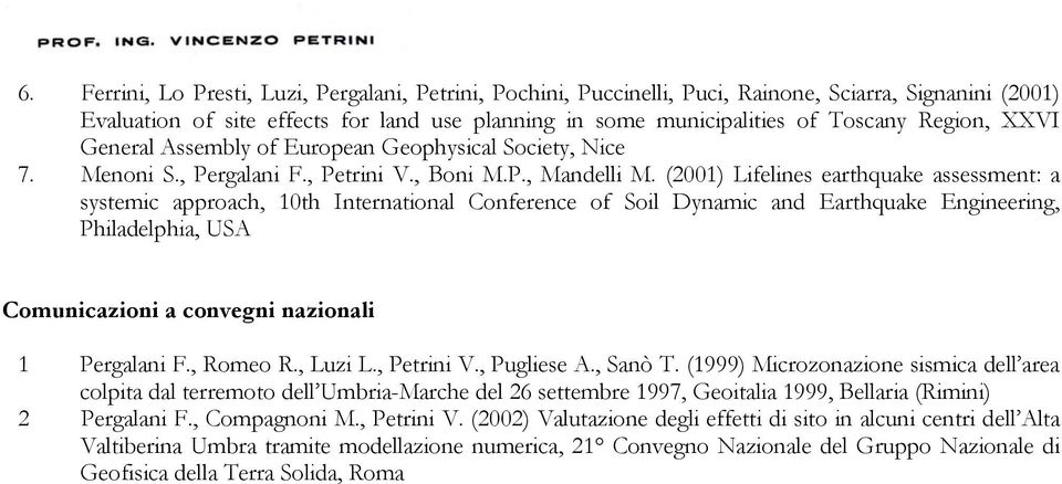 (2001) Lifelines earthquake assessment: a systemic approach, 10th International Conference of Soil Dynamic and Earthquake Engineering, Philadelphia, USA Comunicazioni a convegni nazionali 1 Pergalani