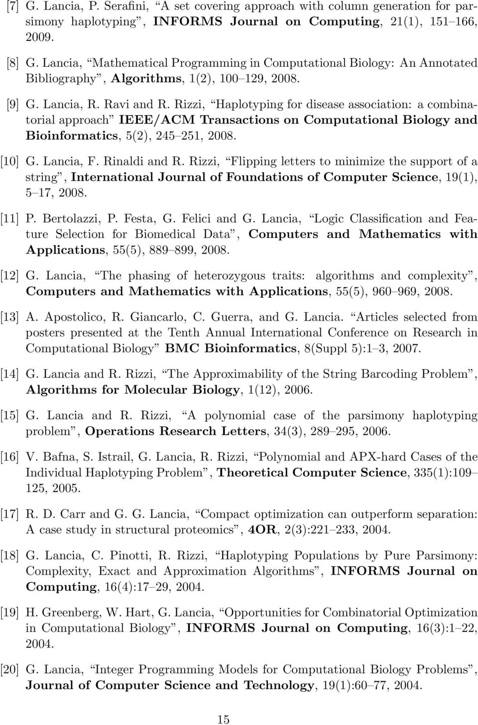 Rizzi, Haplotyping for disease association: a combinatorial approach IEEE/ACM Transactions on Computational Biology and Bioinformatics, 5(2), 245 251, 2008. [10] G. Lancia, F. Rinaldi and R.