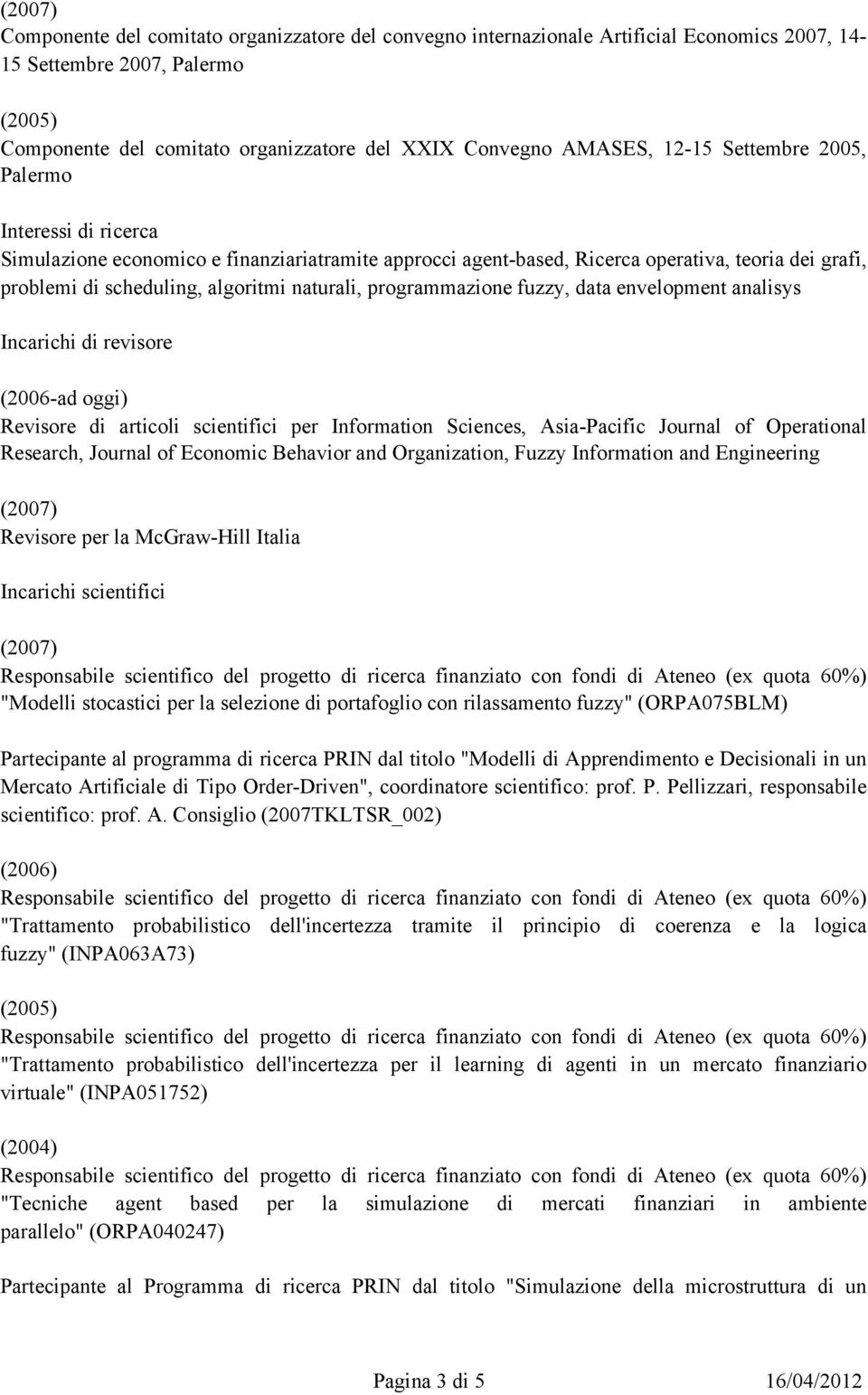 naturali, programmazione fuzzy, data envelopment analisys Incarichi di revisore (2006-ad oggi) Revisore di articoli scientifici per Information Sciences, Asia-Pacific Journal of Operational Research,