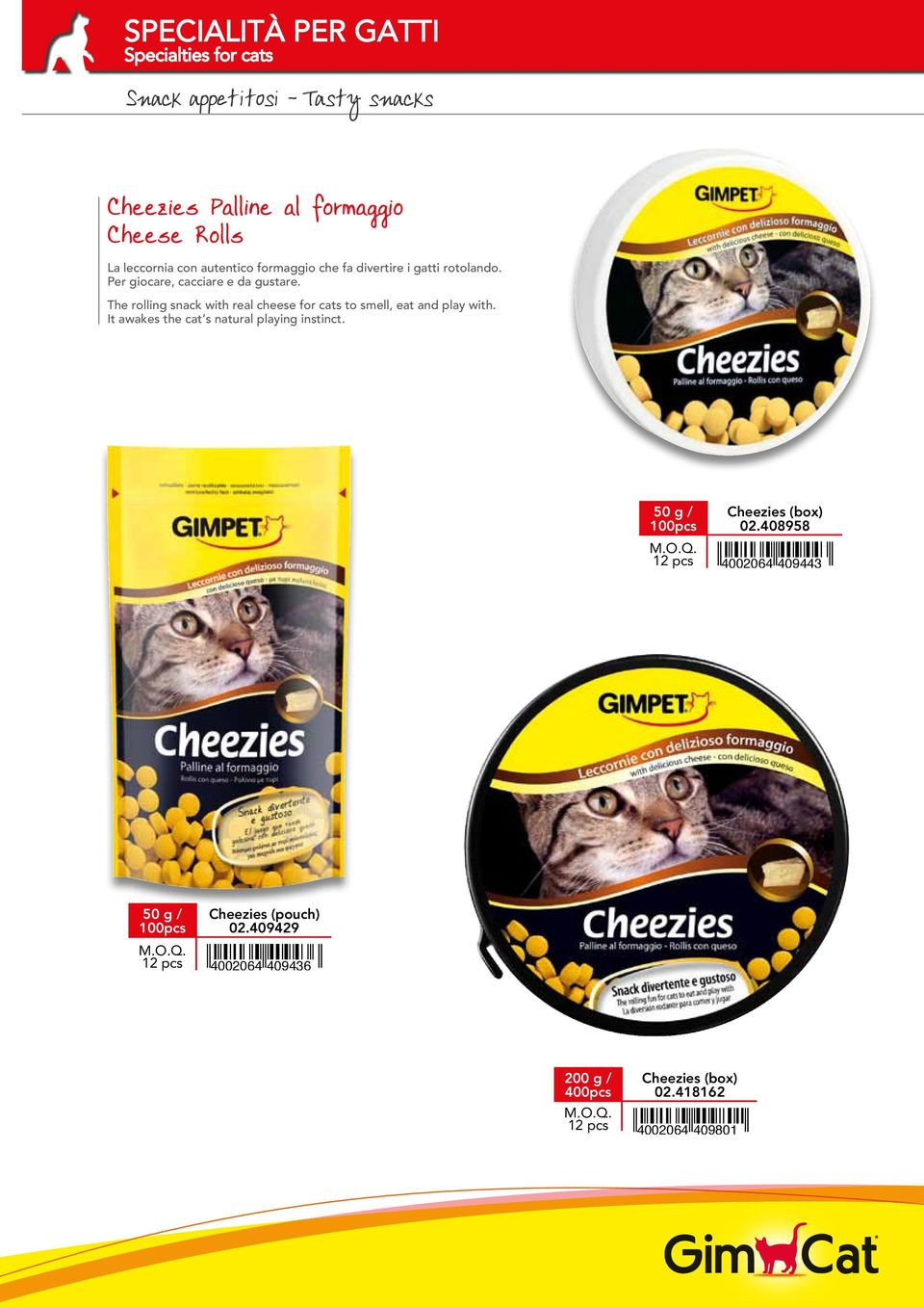 The rolling snack with real cheese for cats to smell, eat and play with.