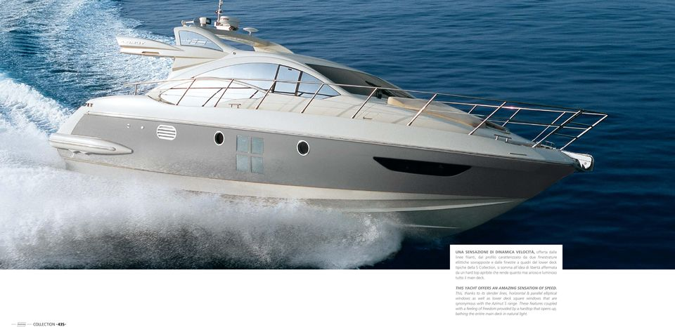 This yacht offers an amazing sensation of speed.