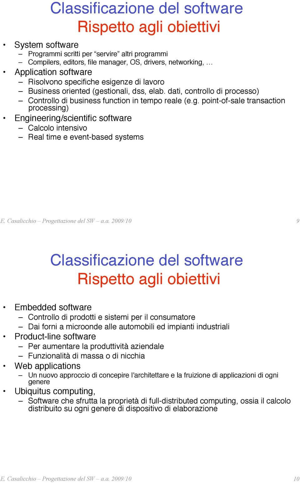 "esigenze di lavoro"" # Business oriented (gestionali, dss, elab. dati, controllo di processo)"" # Controllo di business function in tempo reale (e.g. point-of-sale transaction processing)"""