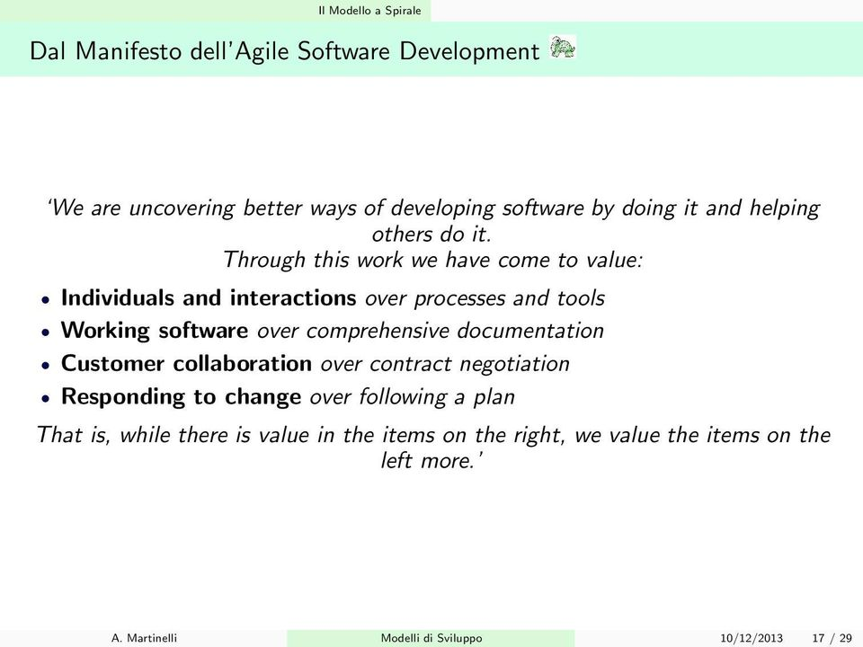 Through this work we have come to value: Individuals and interactions over processes and tools Working software over